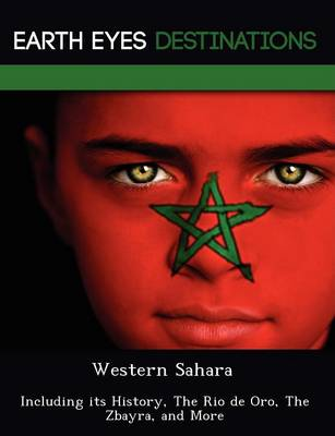 Western Sahara: Including Its History, the Rio de Oro, the Zbayra, and More (Paperback)