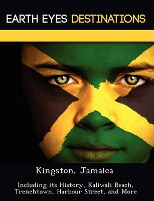 Kingston, Jamaica: Including Its History, Kaliwali Beach, Trenchtown, Harbour Street, and More (Paperback)