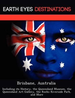 Brisbane, Australia: Including Its History, the Queensland Museum, the Queensland Art Gallery, the Rocks Riverside Park, and More (Paperback)