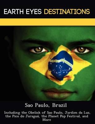Sao Paulo, Brazil: Including the Obelisk of Sao Paulo, Jardim Da Luz, the Pico Do Jaragua, the Planet Pop Festival, and More (Paperback)