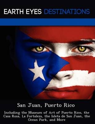 San Juan, Puerto Rico: Including the Museum of Art of Puerto Rico, the Casa Rosa, La Fortaleza, the Isleta de San Juan, the Ocean Park, and More (Paperback)