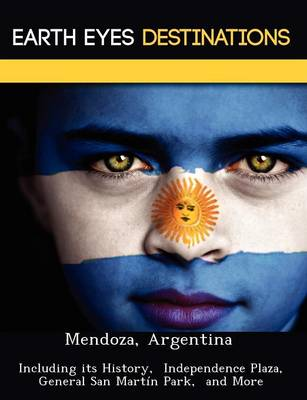 Mendoza, Argentina: Including Its History, Independence Plaza, General San Martin Park, and More (Paperback)
