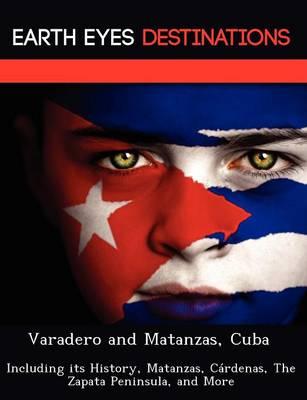 Varadero and Matanzas, Cuba: Including Its History, Matanzas, Cardenas, the Zapata Peninsula, and More (Paperback)