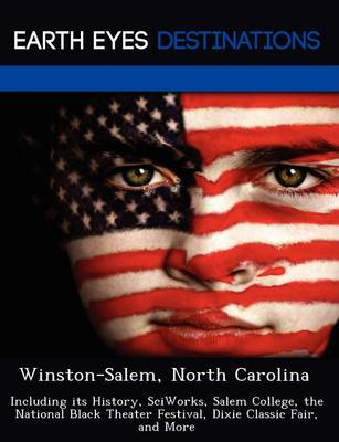Winston-Salem, North Carolina: Including Its History, Sciworks, Salem College, the National Black Theater Festival, Dixie Classic Fair, and More (Paperback)