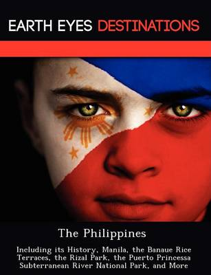 The Philippines: Including Its History, Manila, the Banaue Rice Terraces, the Rizal Park, the Puerto Princessa Subterranean River National Park, and More (Paperback)