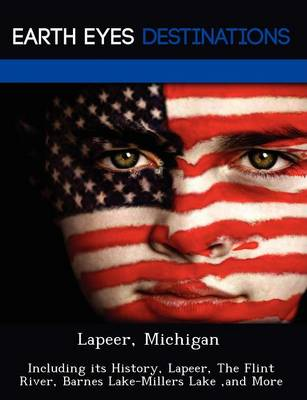 Lapeer, Michigan: Including Its History, Lapeer, the Flint River, Barnes Lake-Millers Lake, and More (Paperback)