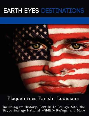 Plaquemines Parish, Louisiana: Including Its History, Fort de La Boulaye Site, the Bayou Sauvage National Wildlife Refuge, and More (Paperback)