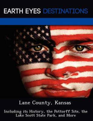 Lane County, Kansas: Including Its History, the Pottorff Site, the Lake Scott State Park, and More (Paperback)