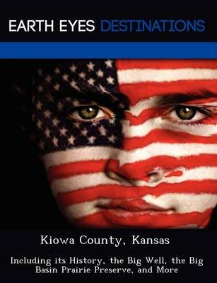Kiowa County, Kansas: Including Its History, the Big Well, the Big Basin Prairie Preserve, and More (Paperback)