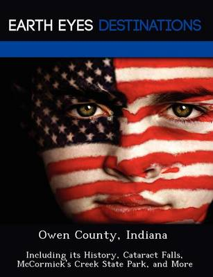 Owen County, Indiana: Including Its History, Cataract Falls, McCormick's Creek State Park, and More (Paperback)