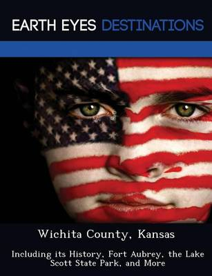 Wichita County, Kansas: Including Its History, Fort Aubrey, the Lake Scott State Park, and More (Paperback)