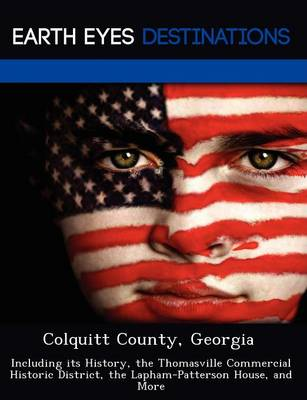 Colquitt County, Georgia: Including Its History, the Thomasville Commercial Historic District, the Lapham-Patterson House, and More (Paperback)