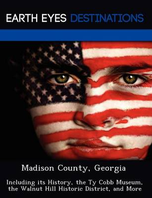 Madison County, Georgia: Including Its History, the Ty Cobb Museum, the Walnut Hill Historic District, and More (Paperback)