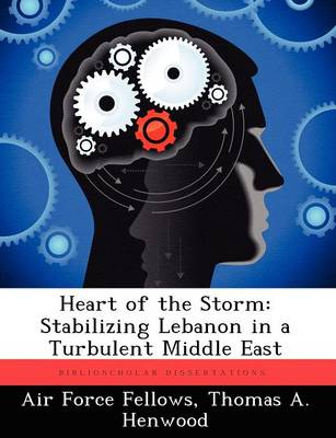 Heart of the Storm: Stabilizing Lebanon in a Turbulent Middle East (Paperback)