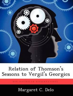 Relation of Thomson's Seasons to Vergil's Georgics (Paperback)