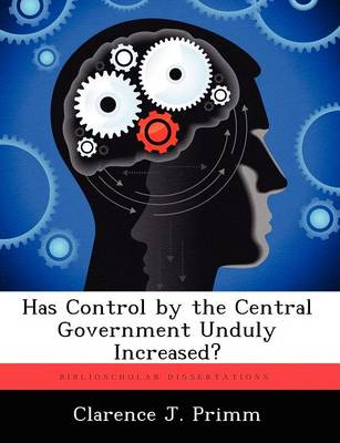 Has Control by the Central Government Unduly Increased? (Paperback)
