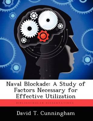 Naval Blockade: A Study of Factors Necessary for Effective Utilization (Paperback)