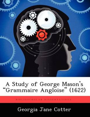 """A Study of George Mason's """"Grammaire Angloise"""" (1622) (Paperback)"""