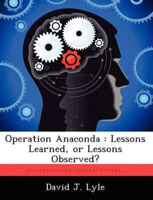 Operation Anaconda: Lessons Learned, or Lessons Observed? (Paperback)