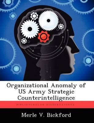Organizational Anomaly of US Army Strategic Counterintelligence (Paperback)