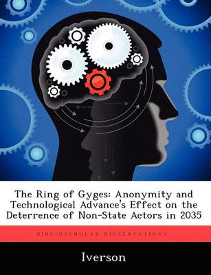 The Ring of Gyges: Anonymity and Technological Advance's Effect on the Deterrence of Non-State Actors in 2035 (Paperback)