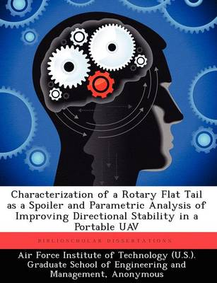 Characterization of a Rotary Flat Tail as a Spoiler and Parametric Analysis of Improving Directional Stability in a Portable Uav (Paperback)