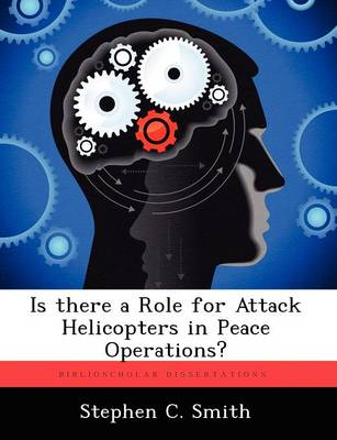 Is There a Role for Attack Helicopters in Peace Operations? (Paperback)