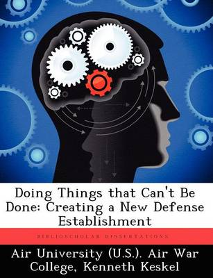 Doing Things That Can't Be Done: Creating a New Defense Establishment (Paperback)