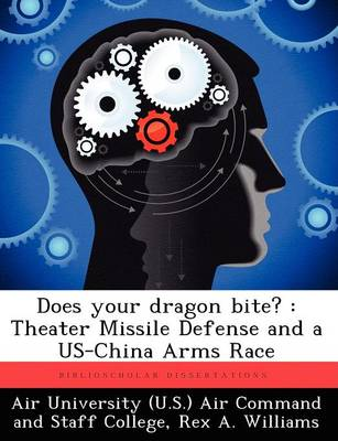 Does Your Dragon Bite?: Theater Missile Defense and a Us-China Arms Race (Paperback)