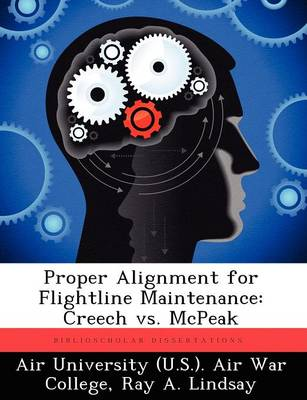 Proper Alignment for Flightline Maintenance: Creech vs. McPeak (Paperback)