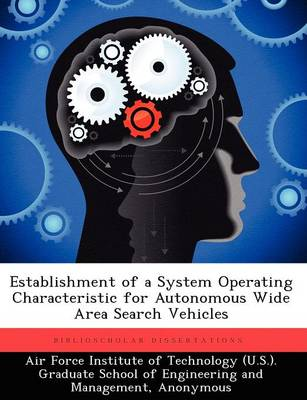 Establishment of a System Operating Characteristic for Autonomous Wide Area Search Vehicles (Paperback)
