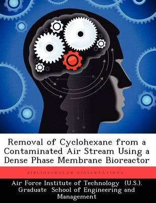 Removal of Cyclohexane from a Contaminated Air Stream Using a Dense Phase Membrane Bioreactor (Paperback)