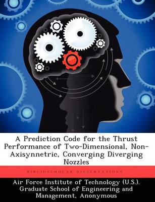 A Prediction Code for the Thrust Performance of Two-Dimensional, Non-Axisynnetric, Converging Diverging Nozzles (Paperback)