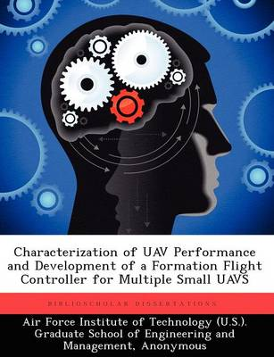 Characterization of Uav Performance and Development of a Formation Flight Controller for Multiple Small Uavs (Paperback)