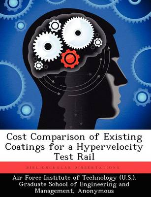 Cost Comparison of Existing Coatings for a Hypervelocity Test Rail (Paperback)