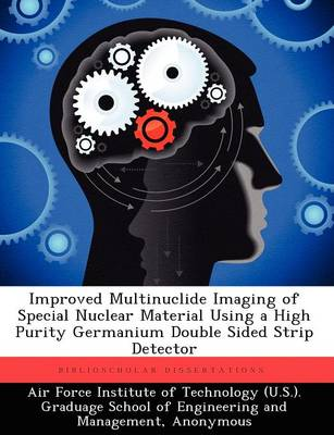 Improved Multinuclide Imaging of Special Nuclear Material Using a High Purity Germanium Double Sided Strip Detector (Paperback)