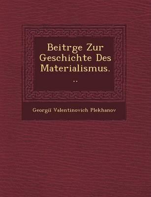 Beitr GE Zur Geschichte Des Materialismus... (Paperback)