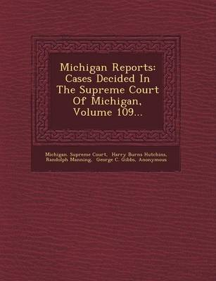 Michigan Reports: Cases Decided in the Supreme Court of Michigan, Volume 109... (Paperback)