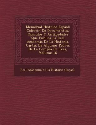 Memorial Hist Rico Espa Ol: Colecci N de Documentos, Op Sculos y Antig Edades Que Publica La Real Academia de La Historia. Cartas de Algunos Padre (Paperback)