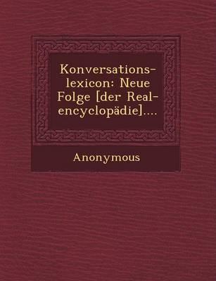 Konversations-Lexicon: Neue Folge [Der Real-Encyclopadie].... (Paperback)