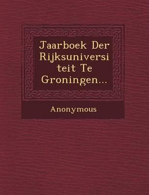 Jaarboek Der Rijksuniversiteit Te Groningen... (Paperback)