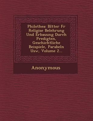 Philothea: Bl Tter Fur Religi Se Belehrung Und Erbauung Durch Predigten, Geschichtliche Beispiele, Parabeln Usw, Volume 2... (Paperback)