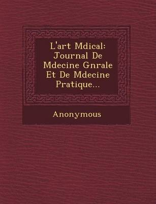 L'Art M Dical: Journal de M Decine G N Rale Et de M Decine Pratique... (Paperback)