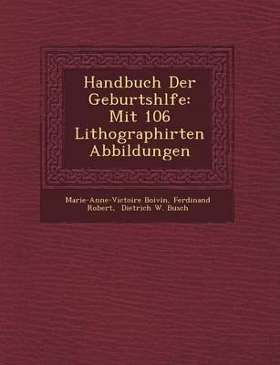 Handbuch Der Geburtsh Lfe: Mit 106 Lithographirten Abbildungen (Paperback)