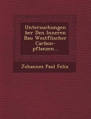 Untersuchungen Ber Den Inneren Bau Westf Lischer Carbon-Pflanzen... (Paperback)