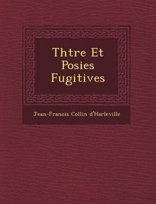 Th Tre Et Po Sies Fugitives (Paperback)