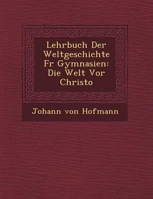Lehrbuch Der Weltgeschichte F R Gymnasien: Die Welt VOR Christo (Paperback)