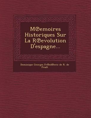 M Emoires Historiques Sur La R Evolution D'Espagne... (Paperback)