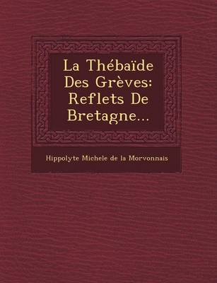 La Thebaide Des Greves: Reflets de Bretagne... (Paperback)