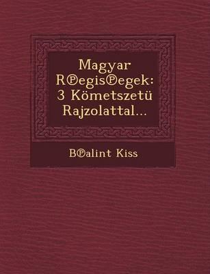 Magyar R Egis Egek: 3 Kometszetu Rajzolattal... (Paperback)